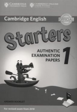 CAMBRIDGE ENGLISH STARTERS 1 FOR REVISED EXAM FROM 2018 ANS BOOKLET