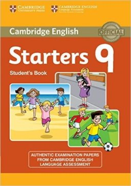 CAMBRIDGE ENGLISH YOUNG LEARNERS 9 STARTERS STUDENT'S BOOK : AUTHENTIC EXAMINATION PAPERS FROM CAMBRIDGE ENGLISH LANGUAGE ASSESSMENT