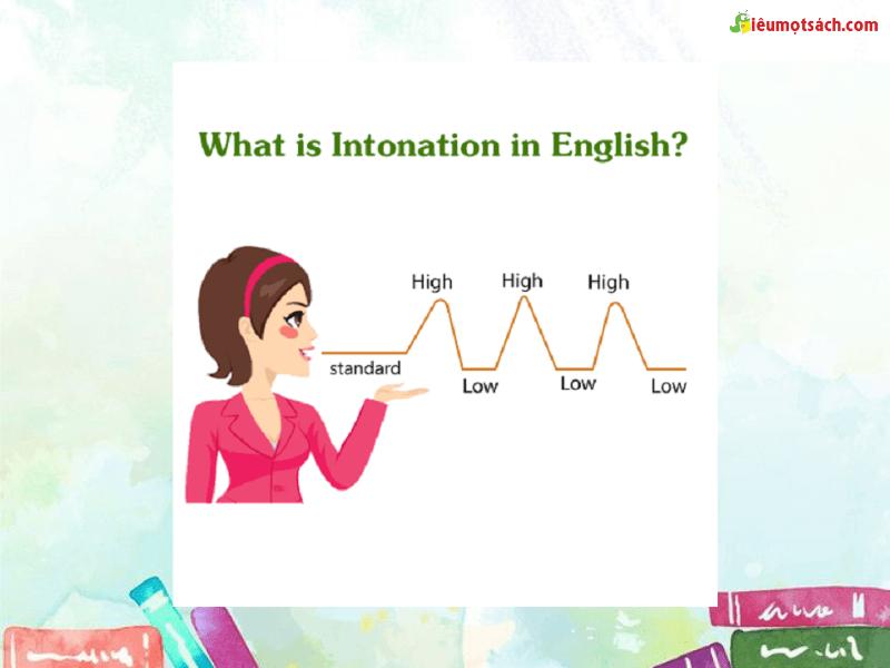 Ngữ điệu khi nói đóng vai trò vô cùng quan trọng tạo nên sự chuyên nghiệp và tự tin khi giao tiếp bằng tiếng Anh